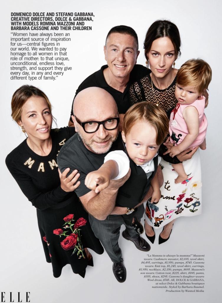 Долче и Габана со моделите Ромона Мацоти и Барбара Казоне со нивните деца Жените секогаш биле важен дел од нашата инспирација. Тие се централниот дел во нашиот свет. Сакавме да им оддадеме почит на сите жени што се и мајки. Да оддадеме почит на уникатноста, безусловната и бесконечна љубов, сила и поддршка што ни ја даваат секој ден, во секој тип на семејство. La Mamma е секогаш la mamma!